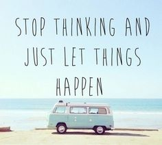 Stop thinking and just let things happen! Our today - Stop thinking and just let things happen! Our today - Words Quotes, Wise Words, Me Quotes, Motivational Quotes, Inspirational Quotes, Sayings, Quotes Positive, Positive Life, Famous Quotes