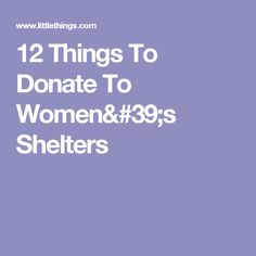 12 Things To Donate To Women's Shelters