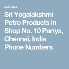 Sri Yogalakshmi Petro Products in Shop No. 10 Parrys, Chennai, India Phone Numbers