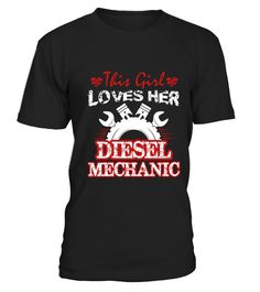 """# This Girl Loves Her Diesel Mechanic .  100% Printed in the U.S.A - Ship Worldwide*HOW TO ORDER?1. Select style and color2. Click """"Buy it Now""""3. Select size and quantity4. Enter shipping and billing information5. Done! Simple as that!!!Tag: Mechanic, Diesel Mechanic, Aircraft Mechanic, Auto Mechanic, Motorcycle Mechanic, Engine Mechanic, Repairman, handyman, Mechanical Engineer, Helicopter mechanic, grease monkey, fitterman, repairman or wrench lover"""