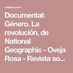 Documental: Género. La revolución, de National Geographic - Oveja Rosa - Revista sobre familias y amor homosexual