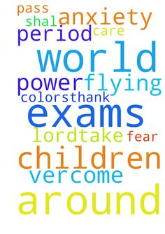 I pray for all the children around the world who are - I pray for all the children around the world who are in their exams period , so they have the power to vercome anxiety and fear, they shal pass their exams with flying colors..Thank you Lord..take care of them Amen.. Posted at: https://prayerrequest.com/t/L46 #pray #prayer #request #prayerrequest