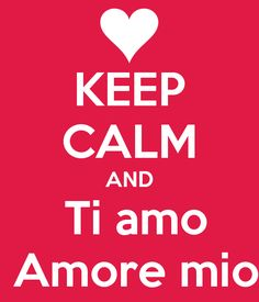 KEEP CALM AND Ti amo Amore mio - KEEP CALM AND CARRY ON Image Generator - brought to you by the Ministry of Information