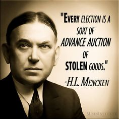 You can find more H.L. Mencken quotes, here:  http://mises.org/library/hl-mencken-liberty-and-government