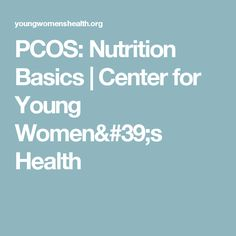 PCOS: Nutrition Basics | Center for Young Women's Health