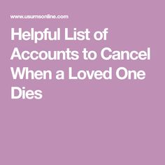 After the death of a loved one, you'll need to cancel their accounts and subscriptions. Here is a helpful list of accounts to cancel when a loved one dies. Blood Types, When Someone Dies, End Of Life, Life Plan, Peace Of Mind, Funeral, Accounting, Organize, Finance