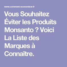 Vous Souhaitez Éviter les Produits Monsanto ? Voici La Liste des Marques à Connaître. Monsanto, Voici, Did You Know, Nutrition, How To Plan, Blog, Irene, Articles