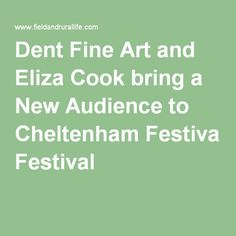 Dent Fine Art and Eliza Cook bring a New Audience to Cheltenham Festival