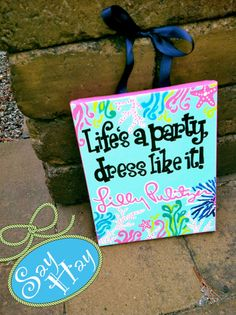 8x10 #Lilly Pulitzer inspired canvas Life is a Party, Dress Like it with @Lilly Pulitzer Quote. $30.00, via Etsy.