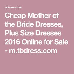 Cheap Mother of the Bride Dresses, Plus Size Dresses 2016 Online for Sale - m.tbdress.com