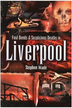 """""""Foul Deeds and Suspicious Deaths in Liverpool"""" av Stephen Wade"""