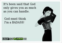 +It's+been+said+that+God  +only+gives+you+as+much  +as+you+can+handle.    ++God+must+think  ++I'm+a+BADASS!
