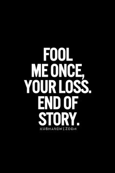 Quotes and sayings : fool me once: your loss : end of story Words Quotes, Me Quotes, Funny Quotes, Sayings, Tgif Quotes, Queen Quotes, Great Quotes, Quotes To Live By, Inspirational Quotes