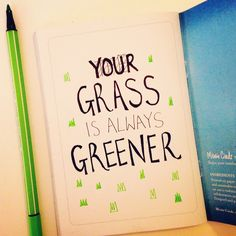 {page 348 of We might think the grass is greener on the other side. But if I/we take the time to water (work hard) my/our own grass, it would be just as green My Notebook, Work Hard, Grass, Challenges, Notes, Inspirational Quotes, Writing, Prints, Life Coach Quotes
