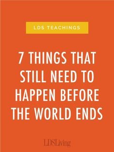 In recent months there seems to have been an unusual amount of hubbub regarding how close we are to the end of the world. But here are 7 things that still need to happen before the Second Coming. Lds Talks, Lds Church, Church Ideas, Lds Mission, Lds Scriptures, Spiritual Thoughts, Spiritual Growth, Spiritual Church, Scripture Study