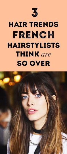 3 Hair Trends French Hairstylists Think Are So Over