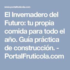 El Invernadero del Futuro: tu propia comida para todo el año. Guía práctica de construcción. - PortalFruticola.com