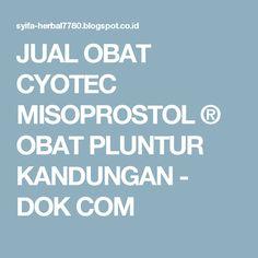 JUAL OBAT CYOTEC MISOPROSTOL ® OBAT PLUNTUR KANDUNGAN - DOK COM