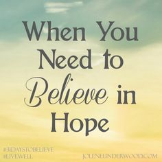 """When You Need to Believe in Hope ~ Jolene Underwood #31DaystoBelieve #write31days #amwriting   """"Realization of things just not being where I desire them to be, on many fronts, leads to feelings which can turn into despair. It's when I want to give up the most that I know I must find solace. Somewhere."""""""