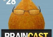Braincast 28 –O Homem-Coxinha