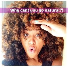 "Why CANT you go natural?"" uncategorized natural hair"