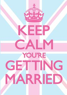 Keep Calm You're Getting Married