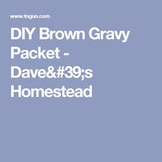 DIY Brown Gravy Packet - Dave's Homestead