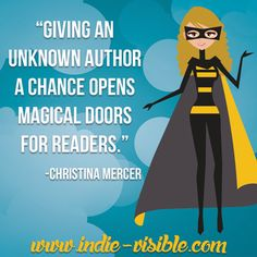 """""""Giving an unknown author a chance opens magical doors for readers."""" - Christina Mercer, Indie-Visible Literacy League Founder"""