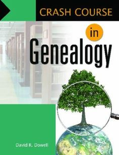 Crash course in genealogy / David R. Dowell. Santa Barbara, Calif. : Libraries Unlimited, 2011.
