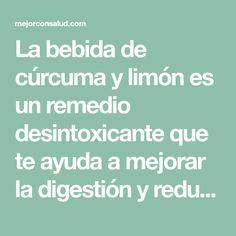 La bebida de cúrcuma y limón es un remedio desintoxicante que te ayuda a mejorar la digestión y reducir medidas. ¡No dejes de probarla!