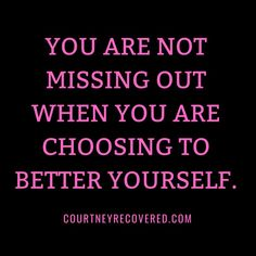You are not missing out when choosing to better yourself.