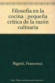 Título: Filosofía en la cocina, pequeña crítica de la razón culinaria / Autor: Rigotti, Francesca / Ubicación: FCCTP - Gastronomía - Tercer piso / Código: G/INT/ 641.013 R58
