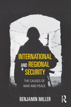 Buy International and Regional Security: The Causes of War and Peace by Benjamin Miller and Read this Book on Kobo's Free Apps. Discover Kobo's Vast Collection of Ebooks and Audiobooks Today - Over 4 Million Titles! International Relations Theory, International Conflict, Political Geography, Political Economy, Citizenship Education, Peace Building, Comparative Politics, Good Essay, Conflict Resolution