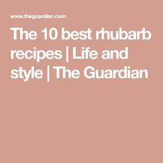 The 10 best rhubarb recipes | Life and style | The Guardian