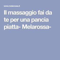 Il massaggio fai da te per una pancia piatta- Melarossa-
