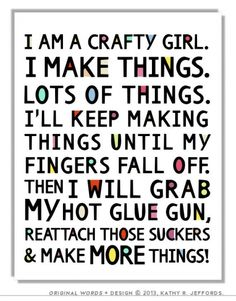 'I Am A Crafty Girl I Make Things Quote Poster Crafty Girl Typographic Print Craft Room Decor Crafter Gift Funny Craft Studio Sign Wall Art.' (via Etsy) Craft Room Signs, Craft Room Decor, Craft Rooms, Sewing Room Decor, Diy Room Decor For Girls, Craft Space, Craft Art, Decor Crafts, Diy Crafts