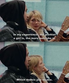 """In my experience the prettier a girl is the more nuts she is, which makes you insane"" blue valentine quote"