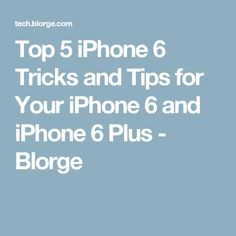 Top 5 iPhone 6 Tricks and Tips for Your iPhone 6 and iPhone 6 Plus - Blorge