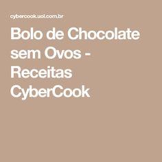 Bolo de Chocolate sem Ovos - Receitas CyberCook