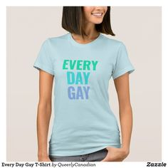 Every Day Gay T-Shirt