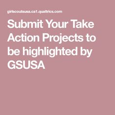 Submit Your Take Action Projects to be highlighted by GSUSA You Take, Take Action, Highlights, Projects, Log Projects, Blue Prints, Luminizer, Hair Highlights, Highlight