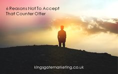 6 Reasons Not To Accept That Counter Offer | Kingsgate Marketing Recruitment
