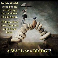 In this world, some people will always throw stones in your path. It depends on you what you make from them.a wall or a bridge. aint that the truth! Motivational Thoughts, Motivational Quotes, Inspirational Quotes, Quotable Quotes, Uplifting Quotes, Thought Of The Day, Some People, Good Morning Quotes, Morning Images