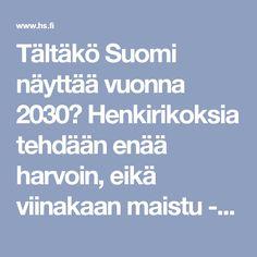Tältäkö Suomi näyttää vuonna 2030? Henkirikoksia tehdään enää harvoin, eikä viinakaan maistu - Sunnuntai - Helsingin Sanomat