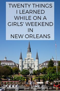 Some lessons and recommendations from my recent girls' weekend in New Orleans