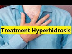 Treatment Hyperhidrosis - How to Get Rid of Hyperhidrosis