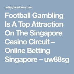 Football Gambling Is A Top Attraction On The Singapore Casino Circuit – Online Betting Singapore – Online Gambling, Sports Betting, Enough Is Enough, Circuit, Singapore, Attraction, Football, Euro, Top