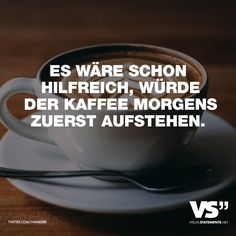 Es wäre schon hilfreich, würde der Kaffee morgens zuerst aufstehen Visual Statements®️️ It would be helpful if the coffee would get up first thing in the morning. Sayings / Quotes / Quotes / Fun / Funny / Funny / Fun / Laugh / Humor Good Morning Coffee, My Coffee, Coffee Humor, Coffee Quotes, Memes Humor, Silhouette Cameo Freebies, Friend Mugs, Coffee Pictures, Healthy Work Snacks