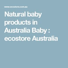 Natural baby products in Australia Baby : ecostore Australia