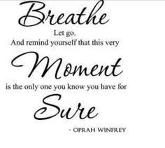 Breathe, moment, sure